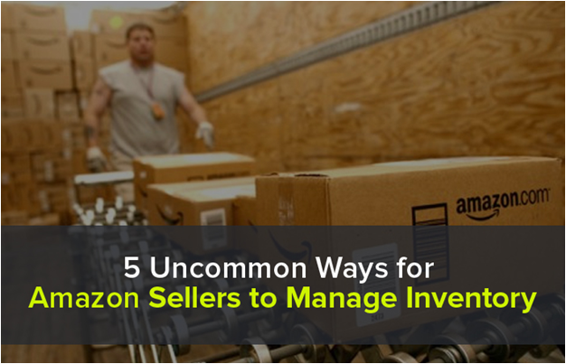 5 Uncommon Ways for Amazon Sellers to Manage Inventory