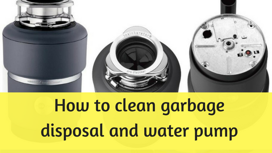 How to clean garbage disposal and water pump