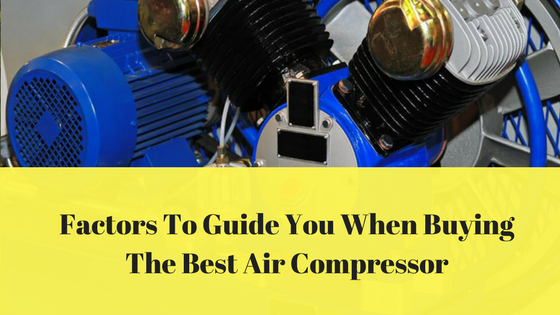 Factors To Guide You When Buying The Best Air Compressor