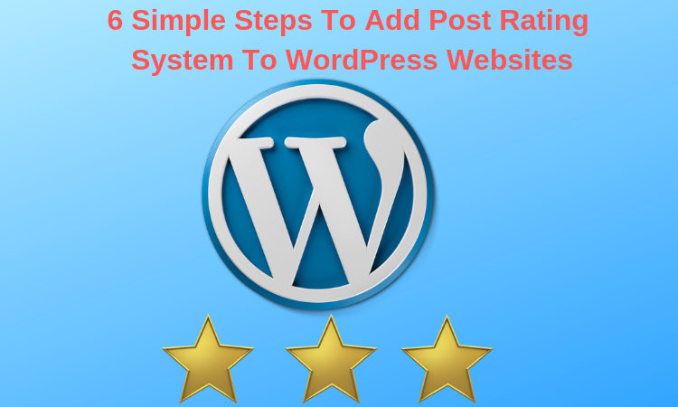 6 Simple Steps To Add Post Rating System To WordPress Websites