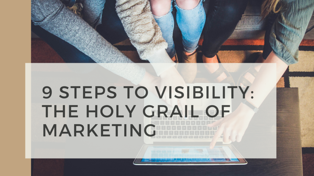 9 Steps to Online Visibility: The Holy Grail of Marketing in the Digital Era