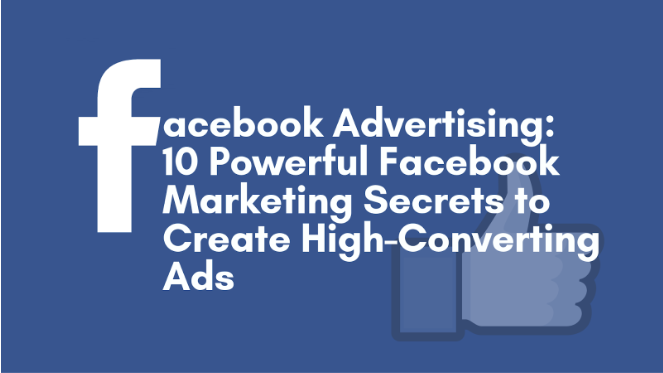 Facebook Advertising: 10 Powerful Facebook Marketing Secrets to Create High-Converting Ads